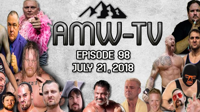 AMW-TV Episode 98: July 21, 2018
