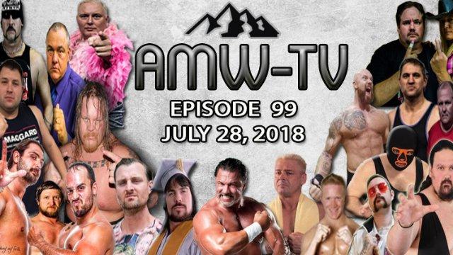 AMW-TV Episode 99: July 28, 2018