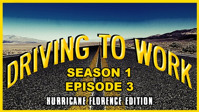 Driving to Work:  Hurricane Florence Edition