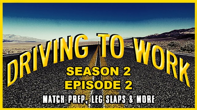Driving to Work:  Match Prep, Leg Slaps, and More