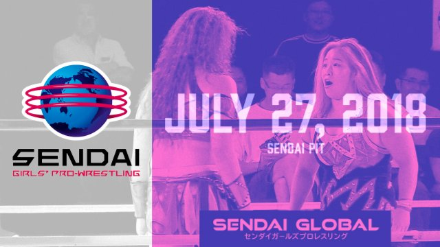 Sendai Girls July 27, 2018 - Sendai PIT