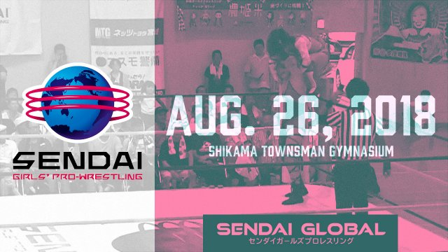 Sendai Girls August 26, 2018 - Shikama
