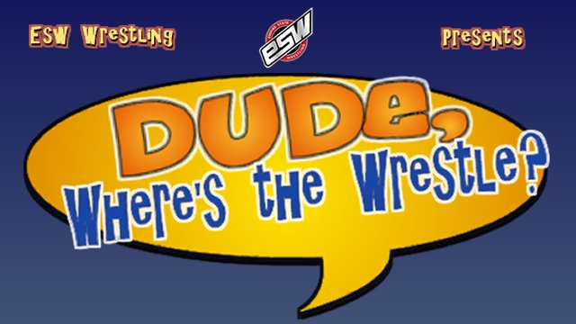ESW Dude, Where's The Wrestle? (08/26/2017)