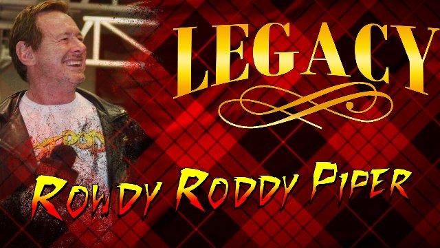 """Legacy - """"Rowdy"""" Roddy Piper"""