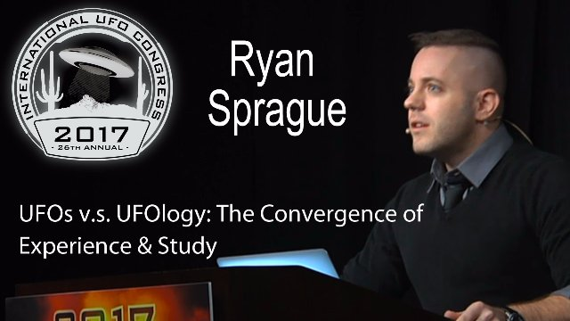 Ryan Sprague - UFOs v.s. UFOlogy: The Convergence of Experience & Study