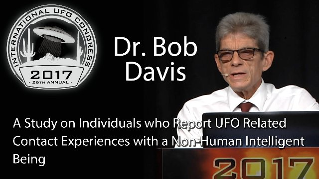 Dr. Bob Davis - A Study on Individuals who Report UFO Related Contact Experiences with a Non-Human Intelligent Being