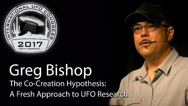 Greg Bishop  - The Co-Creation Hypothesis: A Fresh Approach to UFO Research