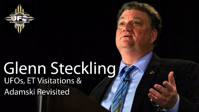 Glenn Steckling presents UFOs, ET Visitations & Adamski Revisited