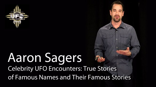 Aaron Sagers presents Celebrity UFO Encounters: True Stories of Famous Names and Their Famous Stories