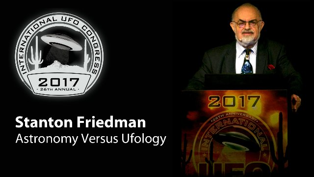 Stanton Friedman - Astronomy Versus Ufology