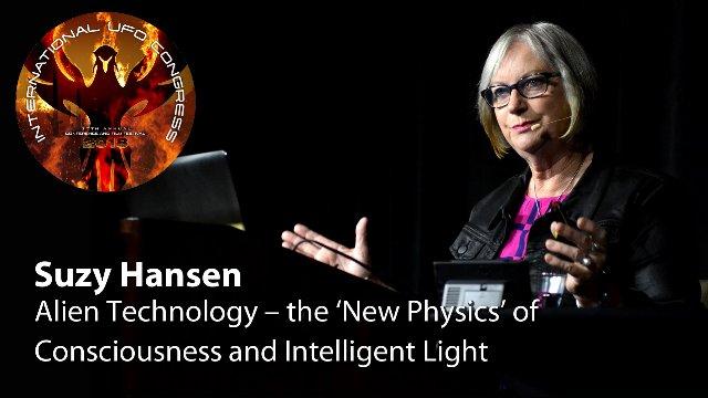 Suzy Hansen - Alien Technology – the 'New Physics' of Consciousness and Intelligent Light