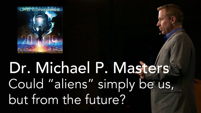 Dr. Michael P. Masters - Could aliens simply be us, but from the future?