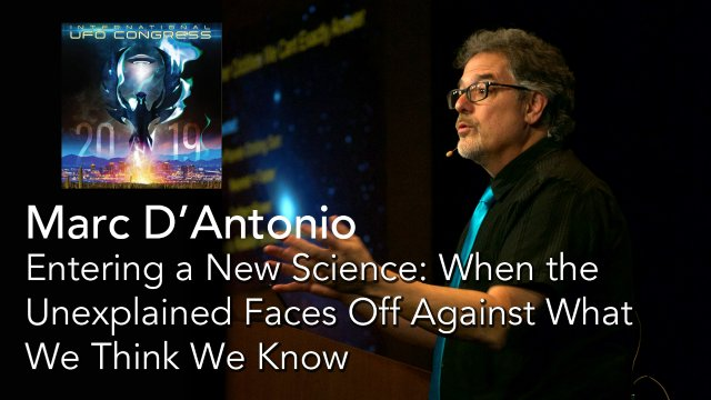 Marc DAntonio - Entering a New Science: When the Unexplained Faces Off Against What We Think We Know