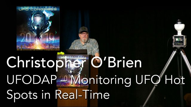 Christopher O'Brien - UFODAP – Monitoring UFO Hot Spots in Real-Time