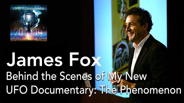 James Fox - Behind the Scenes of My New UFO Documentary: The Phenomenon