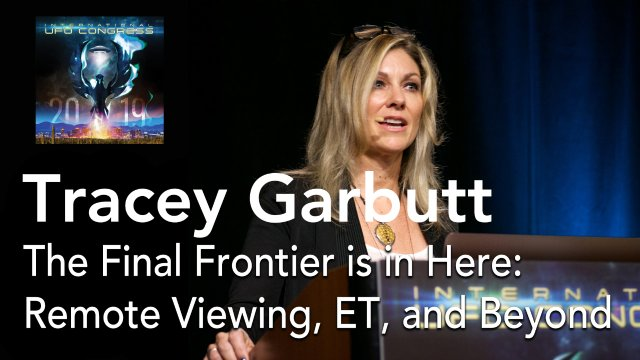 Tracey Garbutt - The Final Frontier is in Here: Remote Viewing, ET, and Beyond