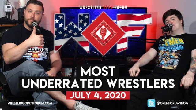 Wrestling Open Forum: 7.4.20 - Most Underrated Wrestlers