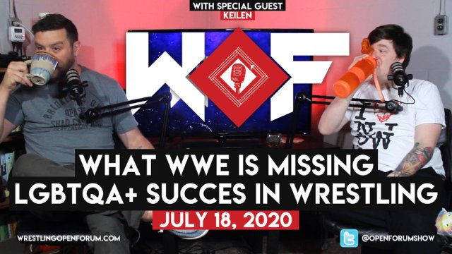 Wrestling Open Forum: 7.18.20 - What WWE is Missing, LGBTQA  Success in Wrestling