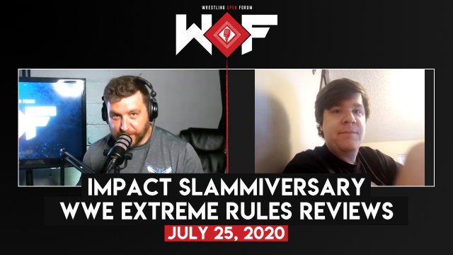 Wrestling Open Forum: 7.25.2020 - Impact Slammiversary & WWE Extreme Rules Reviews