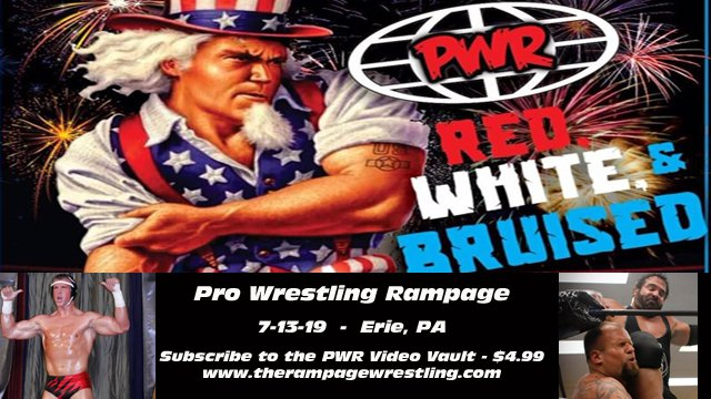 PWR - July 13, 2019 - Red, White & Bruised