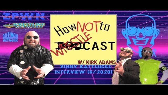 "ZPWN Presents ""How NOT to Wrestle-Cast with Kirk Adams Featuring Vinny Rattlocke"