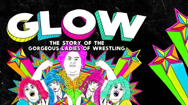 GLOW - The Story of the Gorgeous Ladies of Wrestling