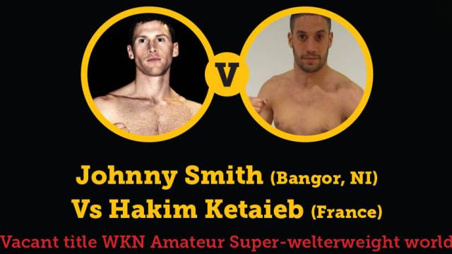 Johnny Smith Vs Hakim Ketaieb WKN Title Belfast
