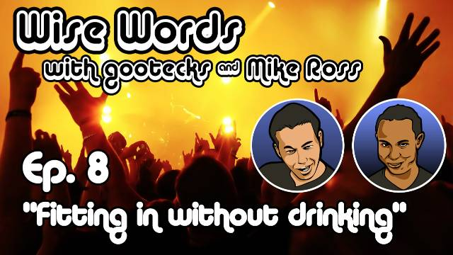 Wise Words with gootecks & Mike Ross #08: Fitting In Without Drinking