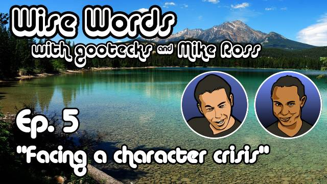 Wise Words with gootecks & Mike Ross #05: Facing a Character Crisis