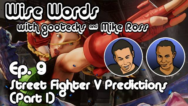 Wise Words with gootecks & Mike Ross #09: Street Fighter V Predictions - Part 1