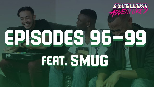 Excellent Adventures - Episodes #96-99 feat. Smug