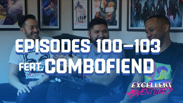 Excellent Adventures - Episodes #100-103 feat. Combofiend
