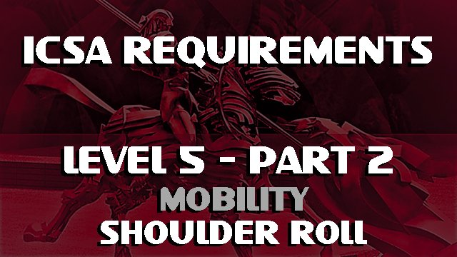 ICSA-Requirement-Level 5-Part 2-MOBILITY-SHOULDER ROLL