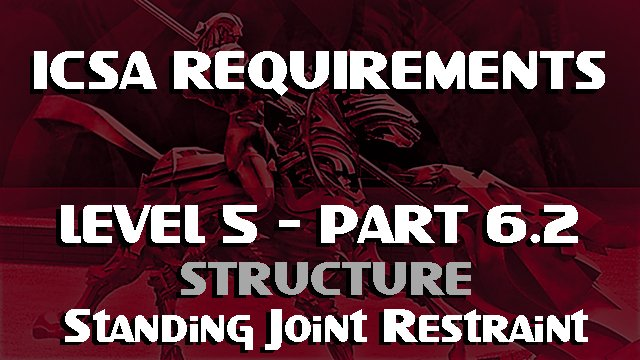 ICSA Requirements-Level 5-Part 6.2. Structure-Standing Restraint Tactics