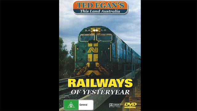 Ted Egan's Australia - The Railways of Yesteryear