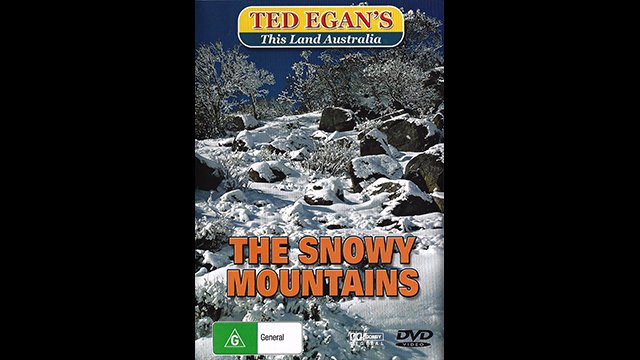 Ted Egan's Australia - The Snowy Mountains