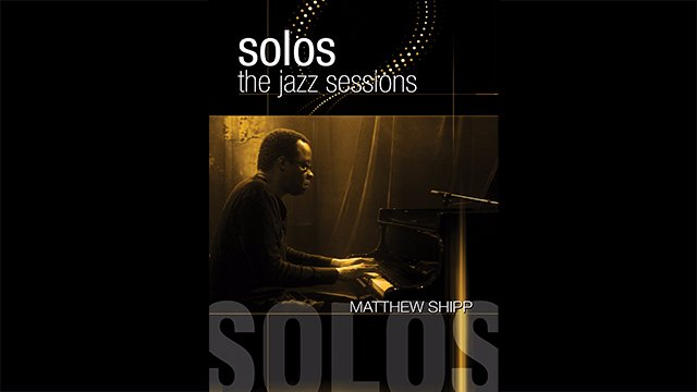 Solos - The Jazz Sessions - Matthew Shipp
