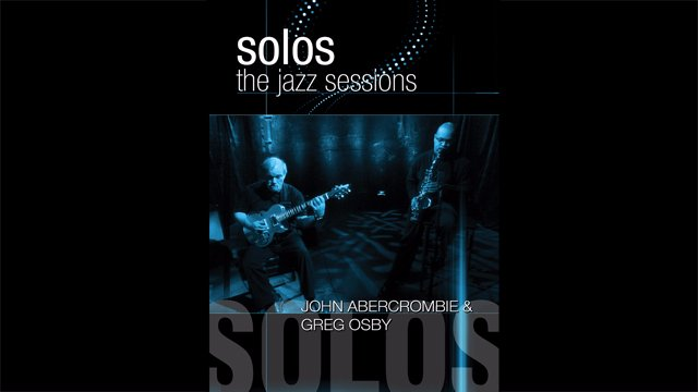 Solos - The Jazz Sessions - John Abercrombie and  Greg Osby