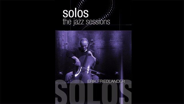 Solos - The Jazz Sessions - Erik Friedlander