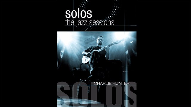 Solos - The Jazz Sessions - Charlie Hunter