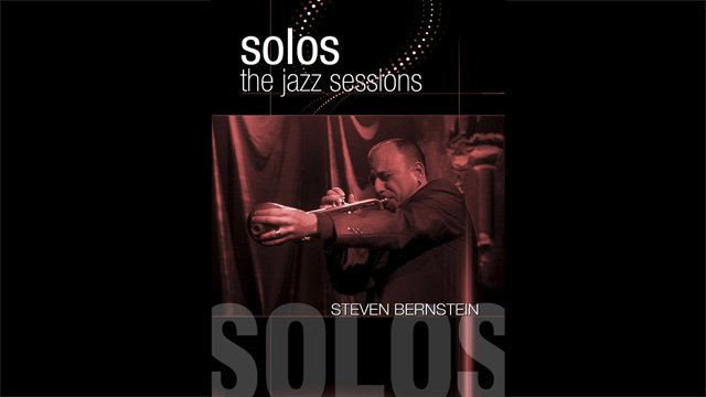 Solos - The Jazz Sessions - Steven Bernstein