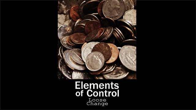 Elements of Control - Loose Change