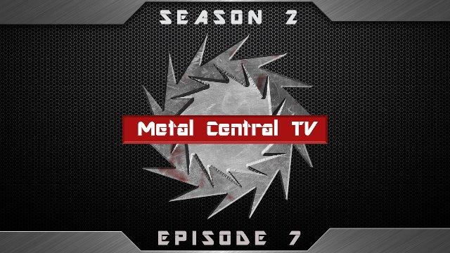 Metal Central TV (Season 2) - Episode 7