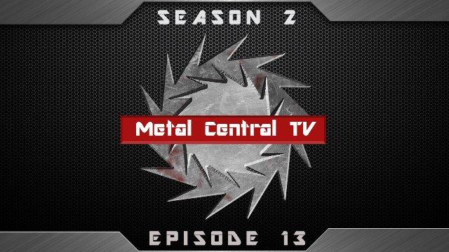 Metal Central TV (Season 2) - Episode 13