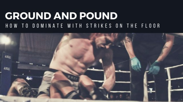 Ground And Pound - How To Dominate With Strikes On The Floor