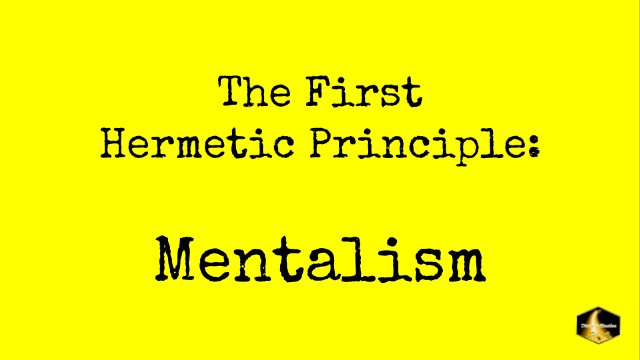 The Seven Hermetic Principles - The First Law of Mentalism