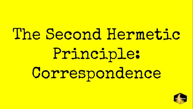 The Second Hermetic Principle: Correspondence