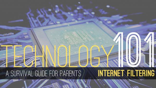 Tech Tools and Tips for Parents – Internet Filtering
