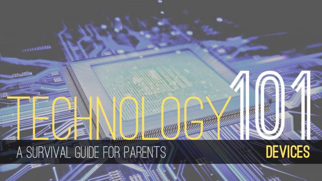 Tech Tips and Tools for Parents – Devices