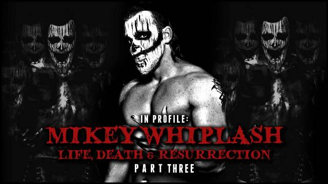 In Profile - Mikey Whiplash - Life, Death & Resurrection - Part 3 of 3